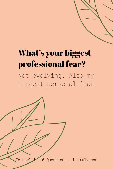 Biggest fear? Not evolving.